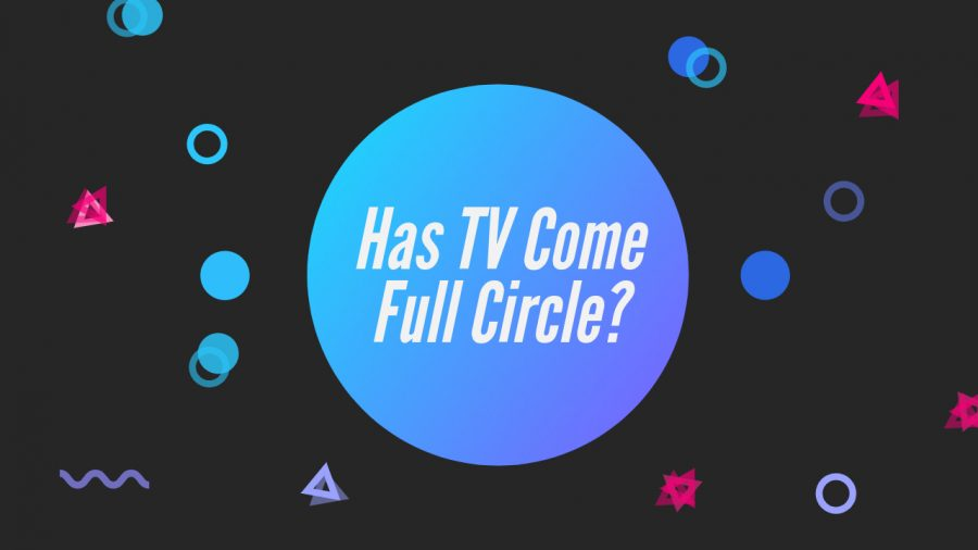 Has TV Come Full Circle?