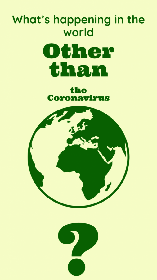 Staff Writer, L. Toman, tells us what is going on in the world other than the coronavirus.